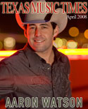Texas Music Times - April 2008 - Aaron Watson