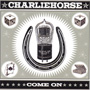 Charliehorse - Come On